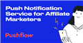 Push Notification Service for Affiliate Marketers