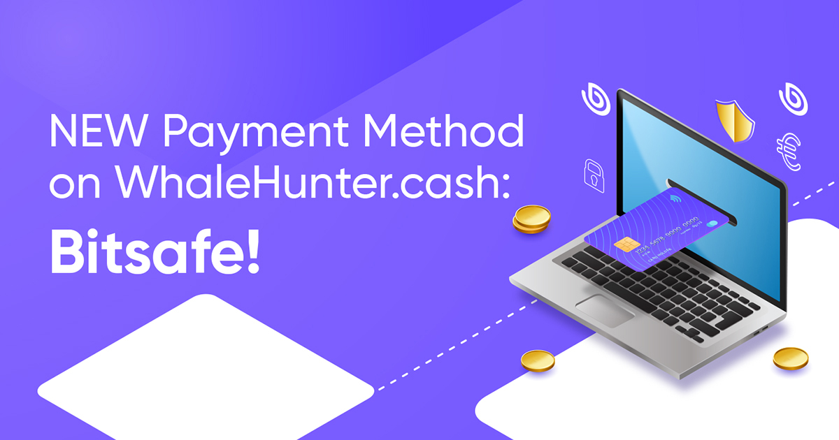 NEW Payment Method Available on WhaleHunter.cash: Bitsafe!